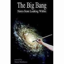 Big Bang : Notes from Looking Within, Paperback by Matthews, Jason, Like New ...