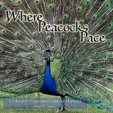 Where Peacocks Pace : A Natural Historians Guide to Warwick by Mark C. Smith...
