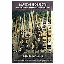 Mundane Objects : Materiality and Non-Verbal Communication by Lemonnier, Pierre