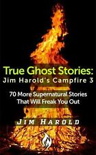 True Ghost Stories : Jim Harold's Campfire 3 by Jim Harold (2014, Paperback)