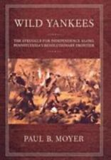 Wild Yankees: The Struggle for Independence along Pennsylvania's Revolutionary F
