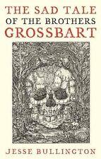 The Sad Tale Of The Brothers Grossbart,Jesse Bullington
