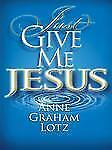 Just Give Me Jesus by Anne Graham Lotz (2009, Paperback, Large Type)
