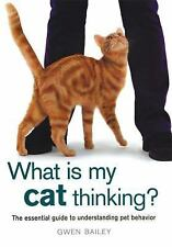 What Is My Cat Thinking? : The Essential Guide to Understanding Pet Behavior by