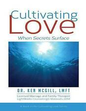 NEW Cultivating Love: When Secrets Surface (Volume 4) by Dr. Ken McGill