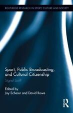 Sport, Public Broadcasting, and Cultural Citizenship : Signal Lost? 25 (2013,...