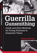 Guerrilla Gunsmithing: Quick And Dirty Methods For Fixing Firearms In Desperate