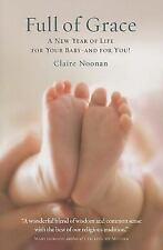 Full of Grace : A Year of New Life for Your Baby-And for You! by Claire Noonan