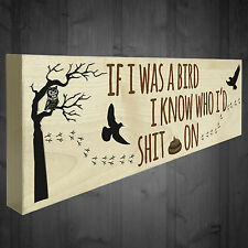 If I Was A Bird I Know Who I'd Sh*t On Novelty Freestanding Plaque Funny Gift