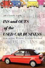 Ins and Outs of the Used Car Business : How to Buy Without Getting Screwed by...