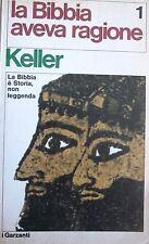 LA BIBBIA AVEVA RAGIONE PRIMO VOLUME- W. KELLER - GARZANTI  EDITORE 1969  Q1