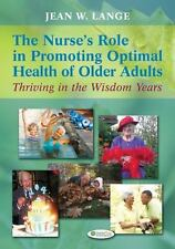 The Nurse's Role in Promoting Optimal Health of Older Adults : Thriving in the …