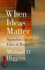 When Ideas Matter by Michael D. Higgins (2017, Hardcover)