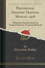 Provisional Infantry Training Manual 1918: Minimum Specifications for Trained In