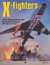 X-Fighters by Steve Pace 1991 USAF Experimental Fighters XP-59 to YF23