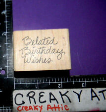 BELATED BIRTHDAY WISHES RUBBER STAMP ALIAS SMITH ROWE G141