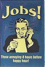 Jobs. Those annoying 8 hours... funny fridge magnet (ck)