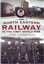 THE NORTH EASTERN RAILWAY IN THE FIRST WORLD WAR ISBN:9781781550816