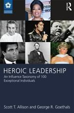 Heroic Leadership: An Influence Taxonomy of 100 Exceptional Individuals Leaders