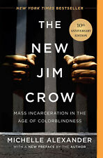 The New Jim Crow: Mass Incarceration in the Age of Colorblindness By Michelle