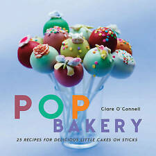 Pop Bakery: 25 Recipes for Delicious Little Cakes on Sticks by Clare...