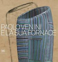 Paolo Venini e la sua fornace. Ediz. a colori - Barovier Marino