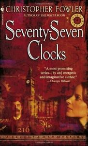 Seventy-Seven Clocks: A Bryant & May Mystery (Bryant & May Mysteries) By Christ