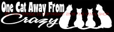 """""""One Cat Away From Crazy""""  LOVE Cats decal Sticker, Kitten,Cats 9 inches wide"""