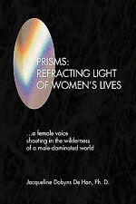 Prisms : Refracting light of women's Lives by Jacqueline Dobyns De Hon (2009,...