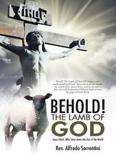 Behold! the Lamb of God : Jesus Christ, Who Takes Away the Sins of the World...