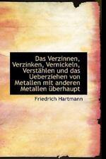 Das Verzinnen, Verzinken, Vernickeln, Versthlen Und Das Ueberziehen Von Metal...