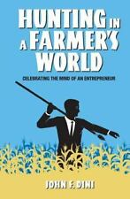 Hunting in a Farmer's World : Celebrating the Mind of an Entrepreneur by John...