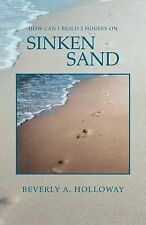 NEW How Can i Build 2 Houses on Sinken Sand by Beverly A Holloway