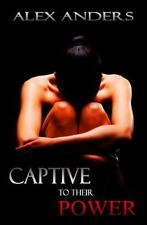 Captive to their Power: An Anthology: BDSM, Alpha Male Dominant, Female