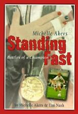 Standing Fast : Battles of a Champion by Tim Nash; Michelle Akers
