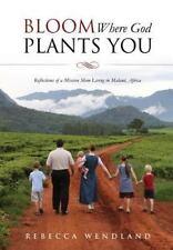 Bloom Where God Plants You: By Wendland, Rebecca