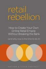 Retail Rebellion: How To Start Your Own Online Retail Empire-ExLibrary