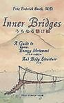 Inner Bridges : A Guide to Energy Movement and Body Structure by Fritz...