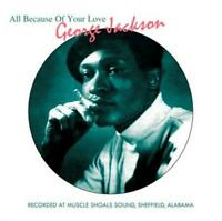 GEORGE JACKSON All Because Of Your Love NEW & SEALED SOUTHERN SOUL CD SOULSCAPE