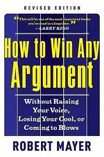 HOW TO WIN AN ARGUMENT- Revised Edition: Robert Mayer