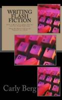 Writing Flash Fiction: How to Write Very Short Stories and Get Them Published...