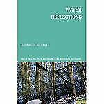 Water Reflections : Tales of the Lakes, Rivers and Streams of the Adirondacks...