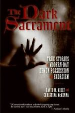 The Dark Sacrament : True Stories of Modern-Day Demon Possession and Exorcism by