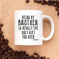 Being My Brother Is Really The Only Gift You Need -Love You Funny Sarcastic Mug