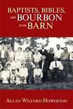 Baptists, Bibles, and Bourbon in the Barn : The Stories, the Characters, and...