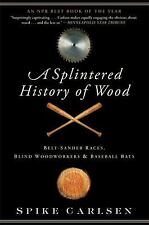A Splintered History of Wood: Belt-Sander Races, Blind Woodworkers, and Baseb...