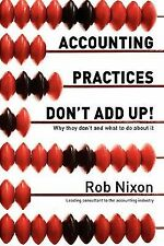Accounting Practices Don't Add up! - Why They Don't and What to Do about It...