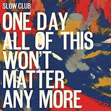 Slow Club-One Day All Of This Won`T Matt CD NEW