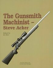 The Gunsmith Machinist - Steve Acker Hardcover 205 Pages