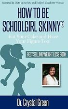 How to Be Schoolgirl Skinny : Eat Your Cake and Have Your Figure Too! by...